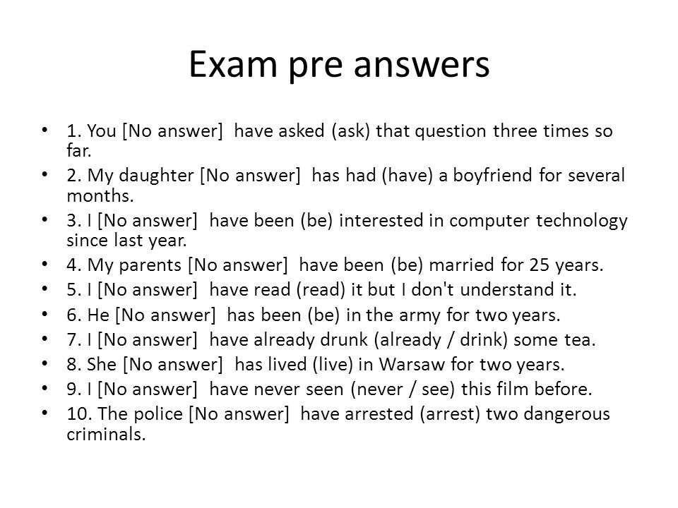Exam pre answers 1. You [No answer] have asked (ask) that question three times so far.
